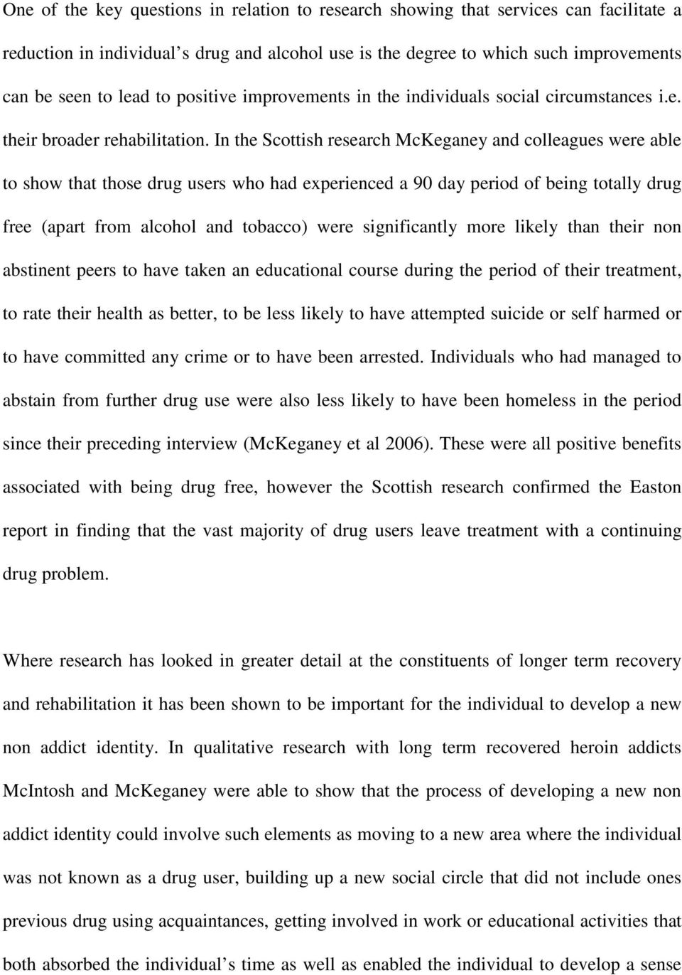 In the Scottish research McKeganey and colleagues were able to show that those drug users who had experienced a 90 day period of being totally drug free (apart from alcohol and tobacco) were