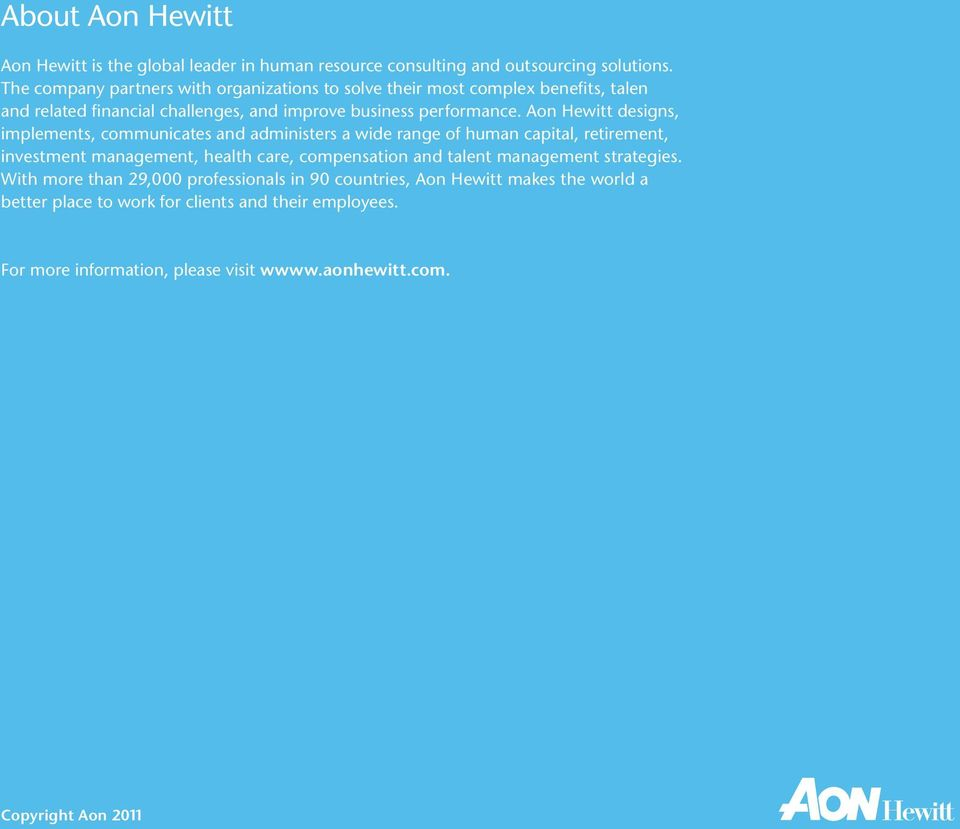 Aon Hewitt designs, implements, communicates and administers a wide range of human capital, retirement, investment management, health care, compensation and talent