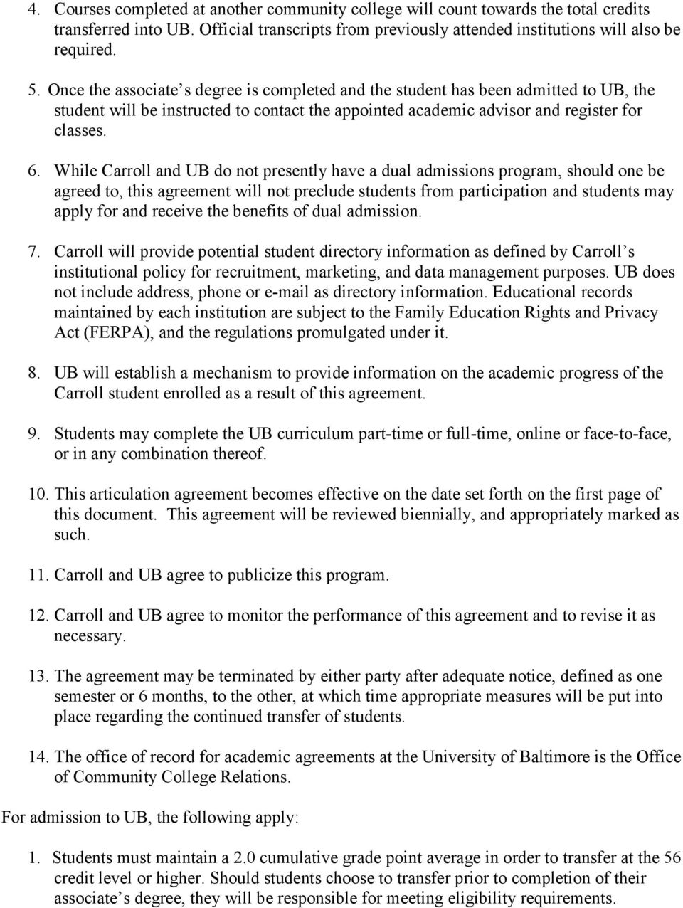 While Carroll and UB do not presently have a dual admissions program, should one be agreed to, this agreement will not preclude students from participation and students may apply for and receive the