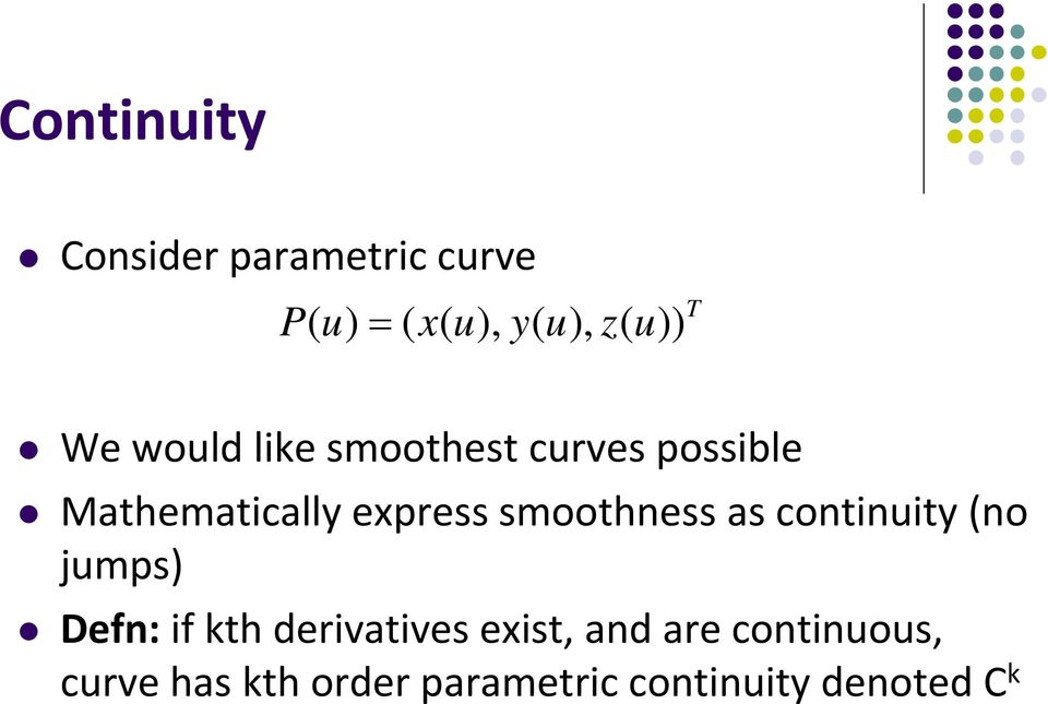 smoothness as continuity (no jumps) Defn: if kth derivatives exist,
