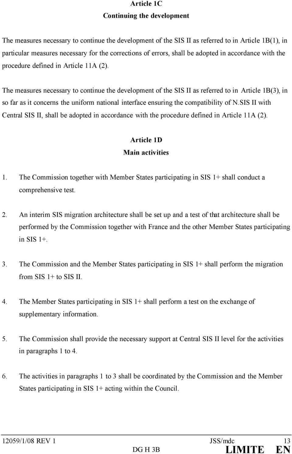 The measures necessary to continue the development of the SIS II as referred to in Article 1B(3), in so far as it concerns the uniform national interface ensuring the compatibility of N.