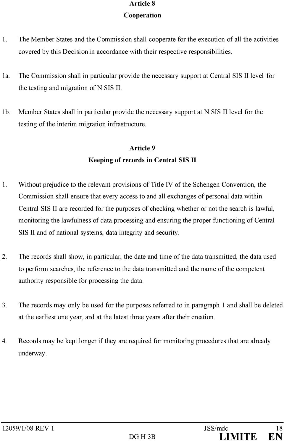 Member States shall in particular provide the necessary support at N.SIS II level for the testing of the interim migration infrastructure. Article 9 Keeping of records in Central SIS II 1.