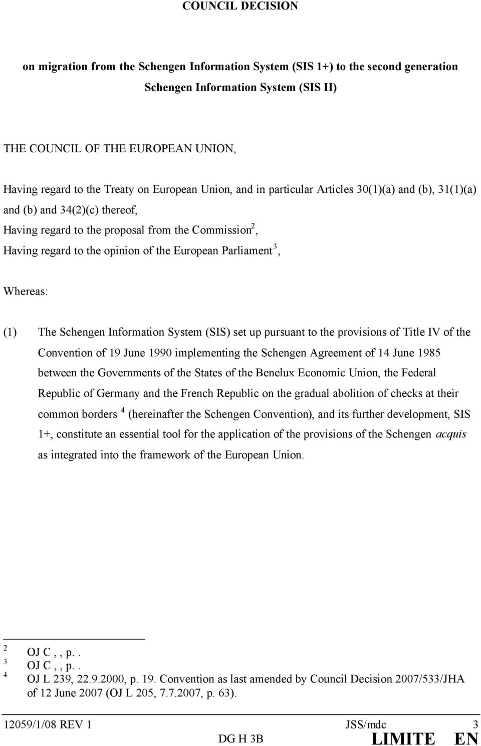 European Parliament 3, Whereas: (1) The Schengen Information System (SIS) set up pursuant to the provisions of Title IV of the Convention of 19 June 1990 implementing the Schengen Agreement of 14