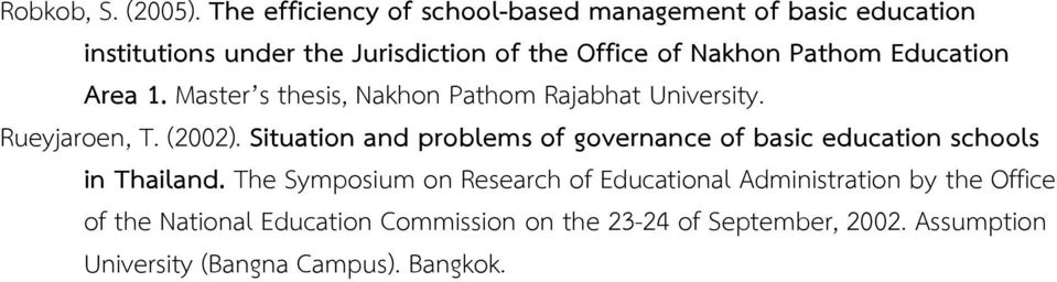 Pathom Education Area 1. Master s thesis, Nakhon Pathom Rajabhat University. Rueyjaroen, T. (2002).