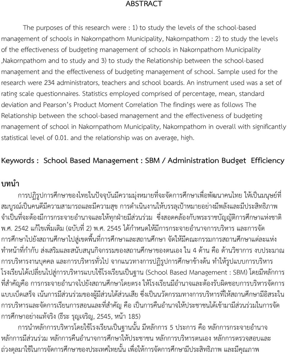management of school. Sample used for the research were 234 administrators, teachers and school boards. An instrument used was a set of rating scale questionnaires.