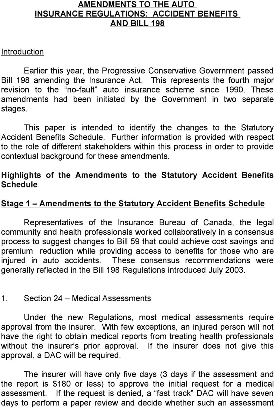 This paper is intended to identify the changes to the Statutory Accident Benefits Schedule.