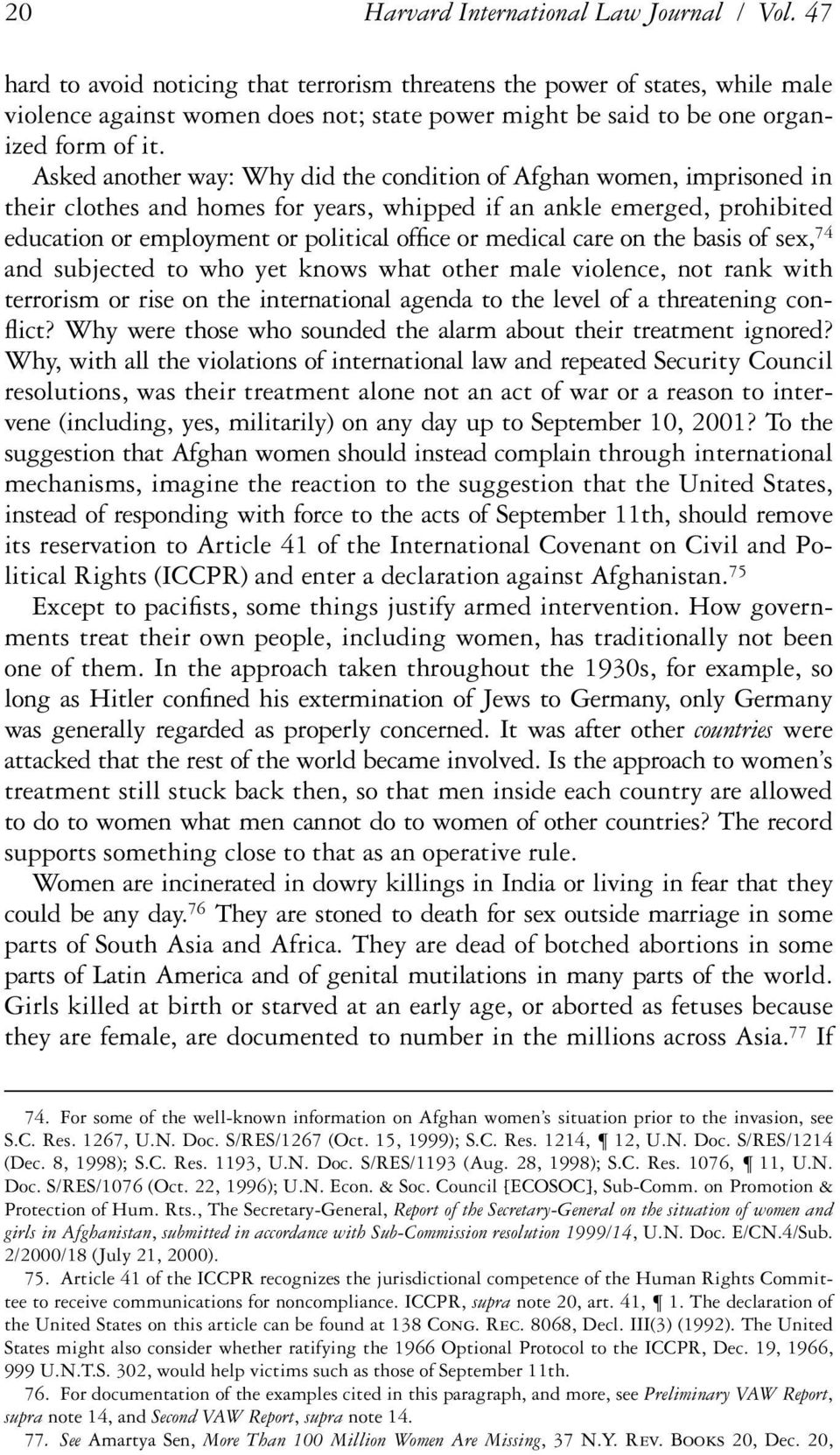 Asked another way: Why did the condition of Afghan women, imprisoned in their clothes and homes for years, whipped if an ankle emerged, prohibited education or employment or political ofªce or