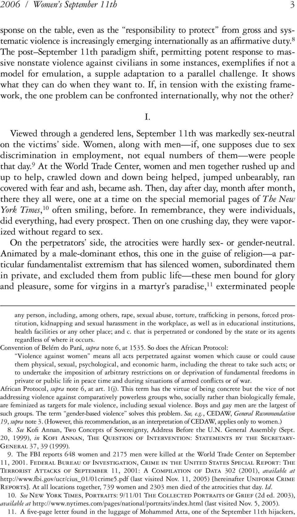 a parallel challenge. It shows what they can do when they want to. If, in tension with the existing framework, the one problem can be confronted internationally, why not the other? I. Viewed through a gendered lens, September 11th was markedly sex-neutral on the victims side.