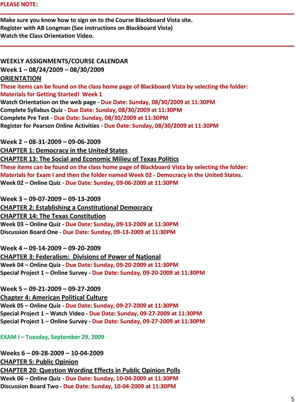 Week 1 Watch Orientation on the web page Due Date: Sunday, 08/30/2009 at 11:30PM Complete Syllabus Quiz Due Date: Sunday, 08/30/2009 at 11:30PM Complete Pre Test Due Date: Sunday, 08/30/2009 at