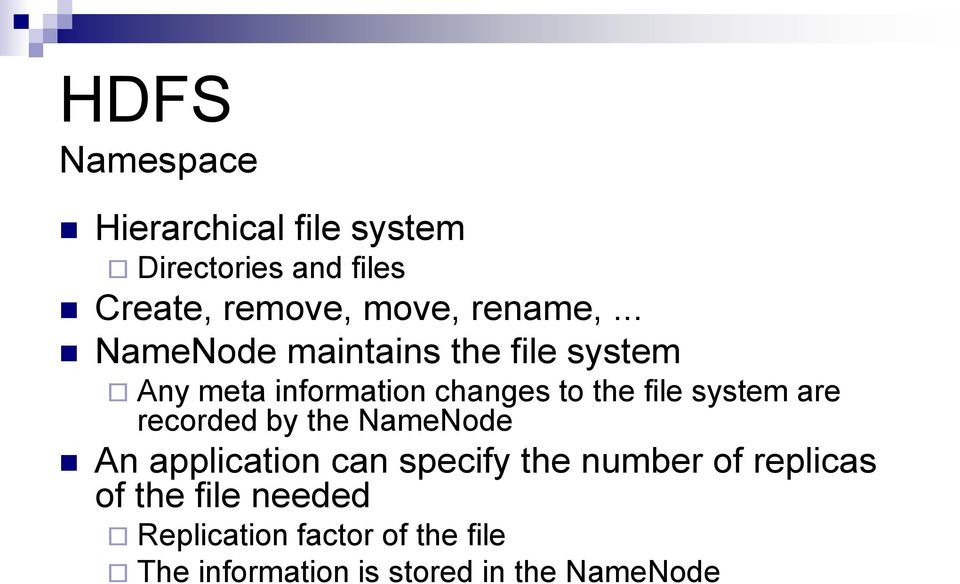 .. NameNode maintains the file system Any meta information changes to the file system