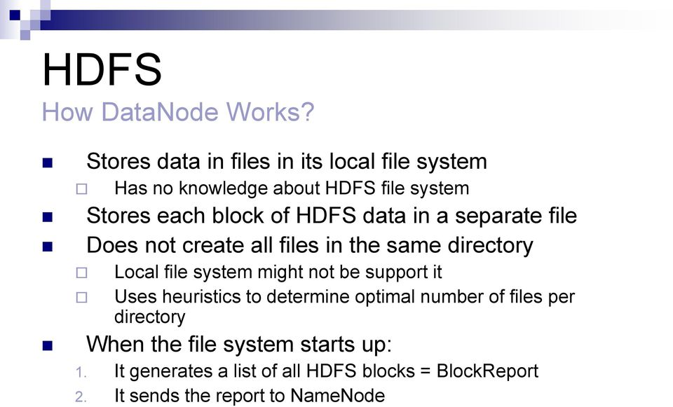 HDFS data in a separate file Does not create all files in the same directory Local file system might not be