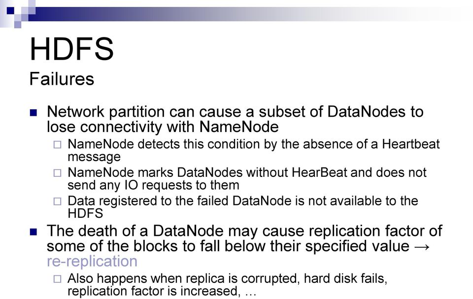 registered to the failed DataNode is not available to the HDFS The death of a DataNode may cause replication factor of some of the