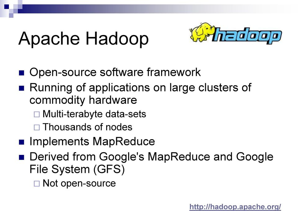 Thousands of nodes Implements MapReduce Derived from Google's