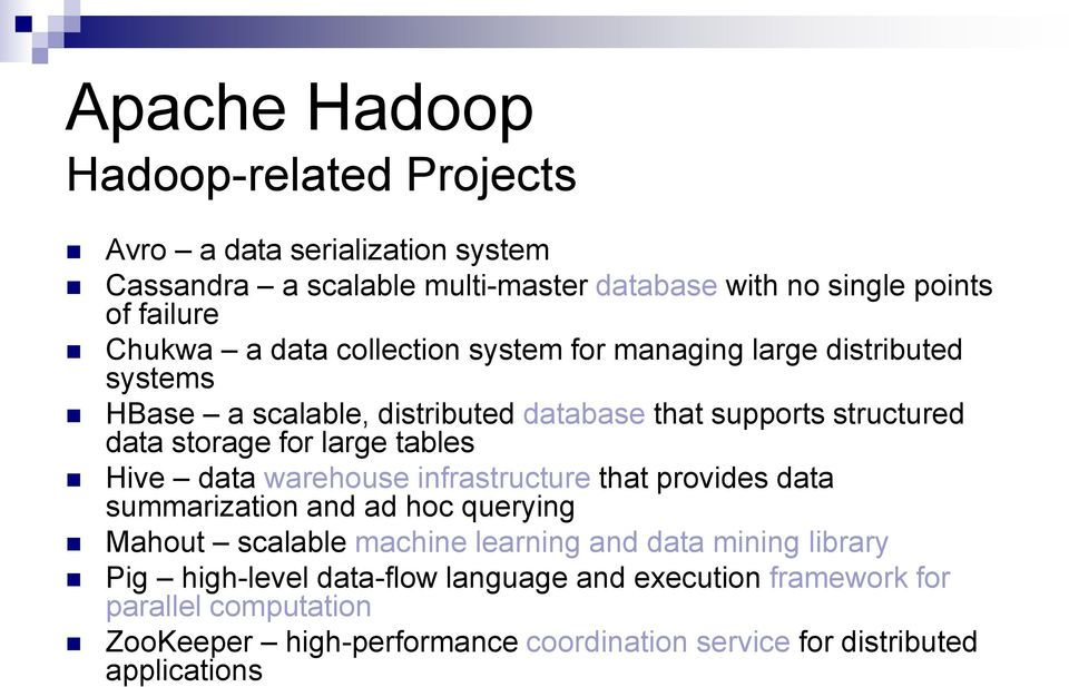 tables Hive data warehouse infrastructure that provides data summarization and ad hoc querying Mahout scalable machine learning and data mining library