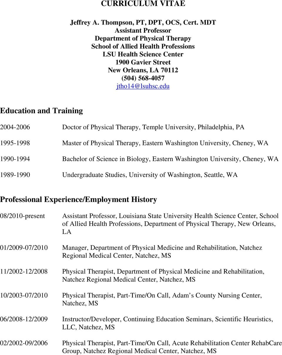 edu Education and Training 2004-2006 Doctor of Physical Therapy, Temple University, Philadelphia, PA 1995-1998 Master of Physical Therapy, Eastern Washington University, Cheney, WA 1990-1994 Bachelor