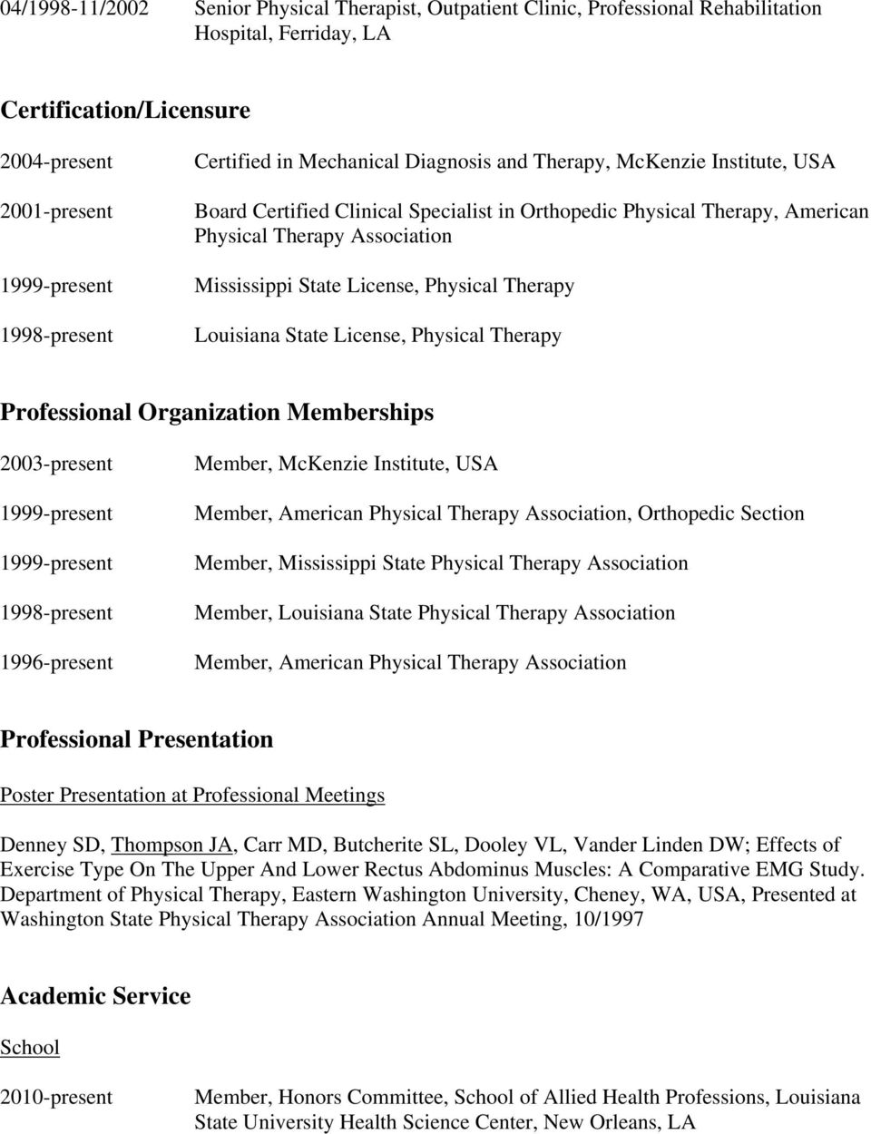 Louisiana State License, Physical Therapy Professional Organization Memberships 2003-present 1998-present 1996-present Member, McKenzie Institute, USA Member, American Physical Therapy Association,