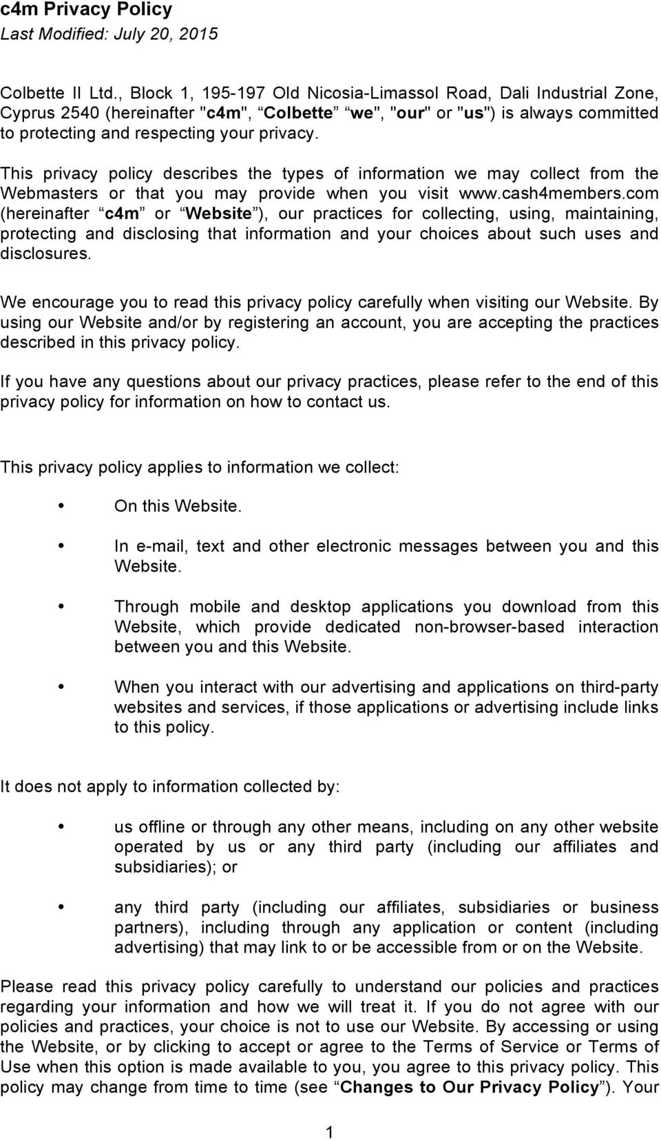This privacy policy describes the types of information we may collect from the Webmasters or that you may provide when you visit www.cash4members.