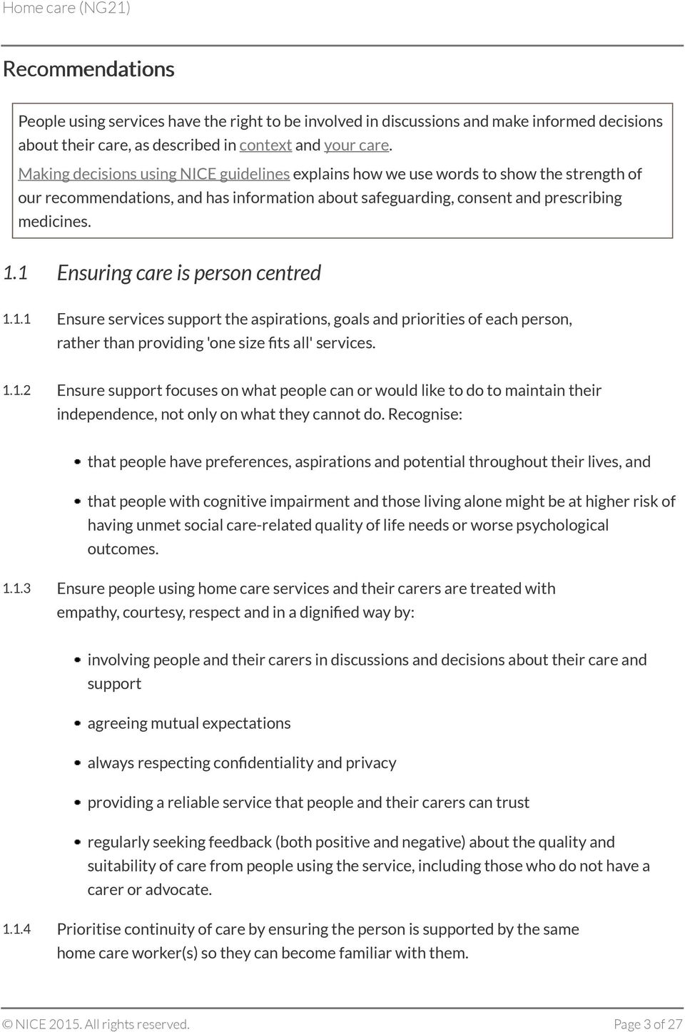 1 Ensuring care is person centred 1.1.1 Ensure services support the aspirations, goals and priorities of each person, rather than providing 'one size fits all' services. 1.1.2 Ensure support focuses on what people can or would like to do to maintain their independence, not only on what they cannot do.