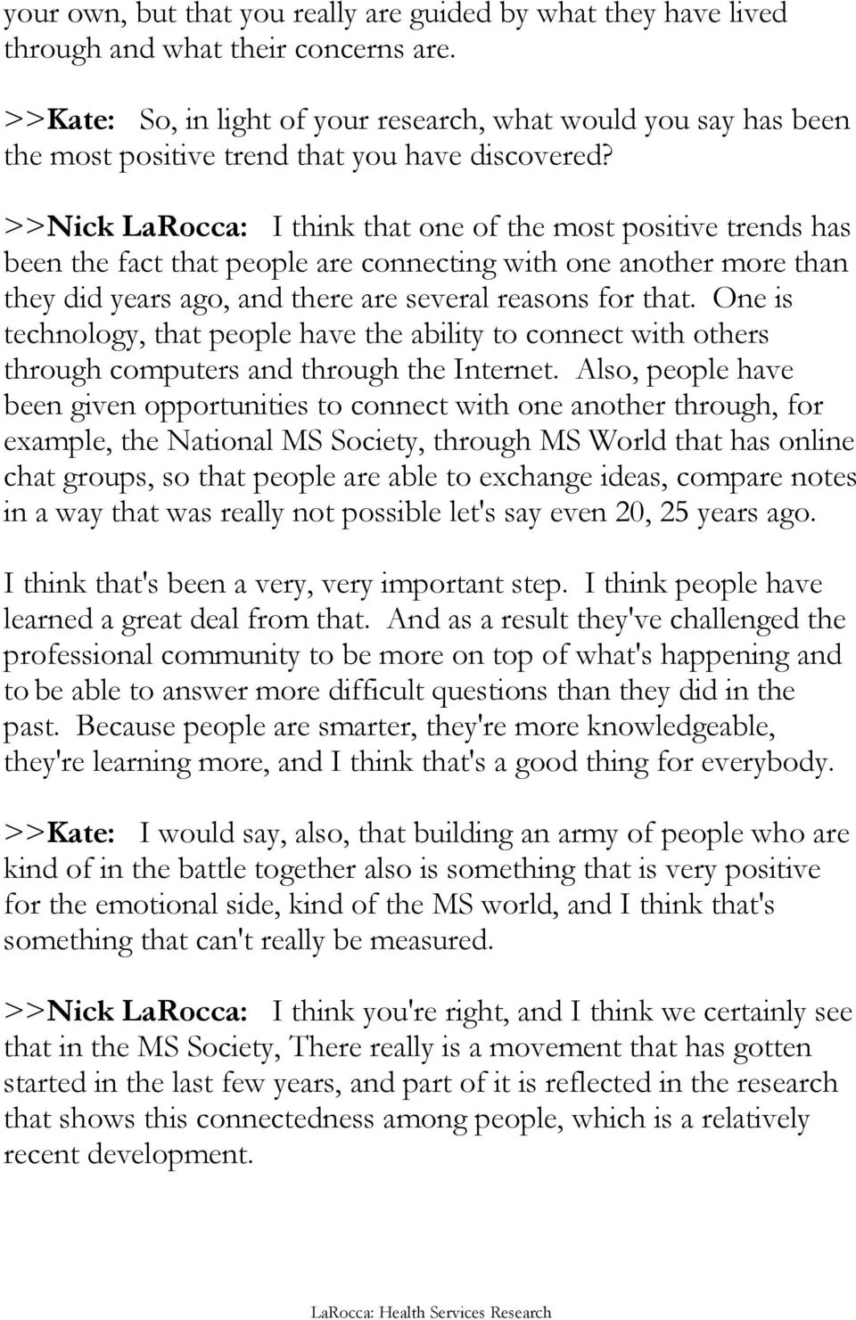 >>Nick LaRocca: I think that one of the most positive trends has been the fact that people are connecting with one another more than they did years ago, and there are several reasons for that.