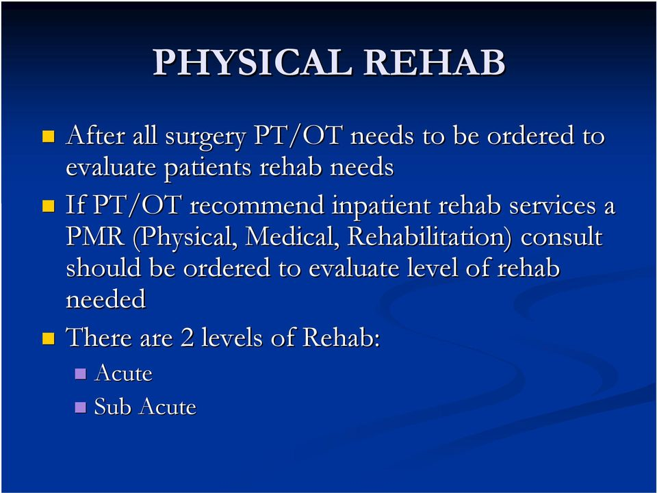 (Physical, Medical, Rehabilitation) consult should be ordered to