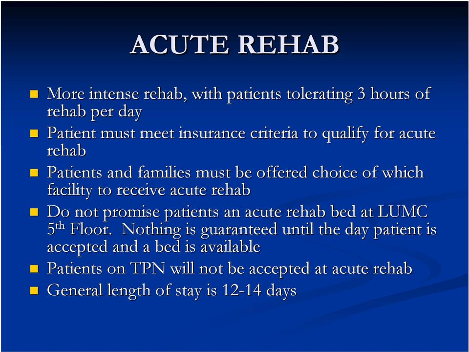 rehab Do not promise patients an acute rehab bed at LUMC 5 th Floor.