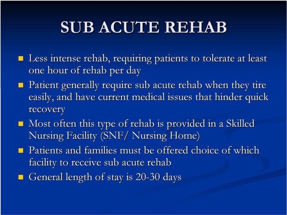 recovery Most often this type of rehab is provided in a Skilled Nursing Facility (SNF/ Nursing Home) Patients
