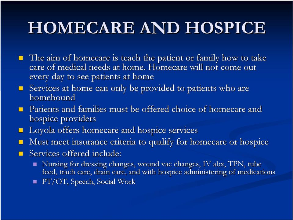 be offered choice of homecare and hospice providers Loyola offers homecare and hospice services Must meet insurance criteria to qualify for homecare or