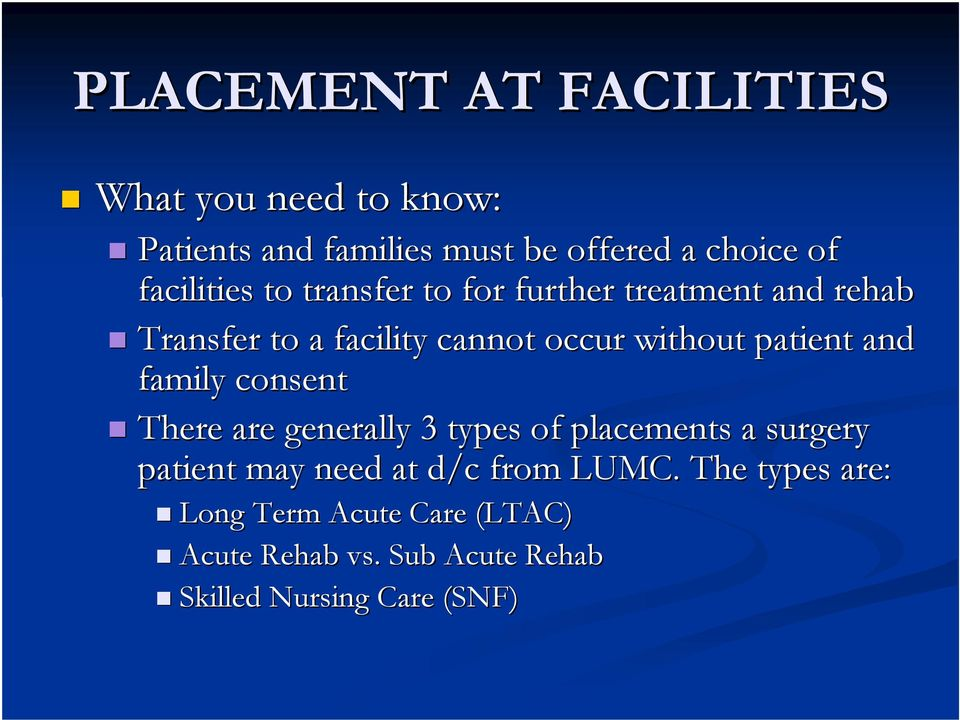 patient and family consent There are generally 3 types of placements a surgery patient may need at d/c