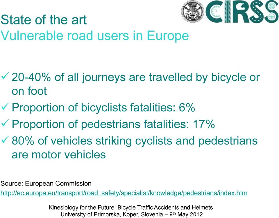 fatalities: 17% 80% of vehicles striking cyclists and pedestrians are motor vehicles Source: