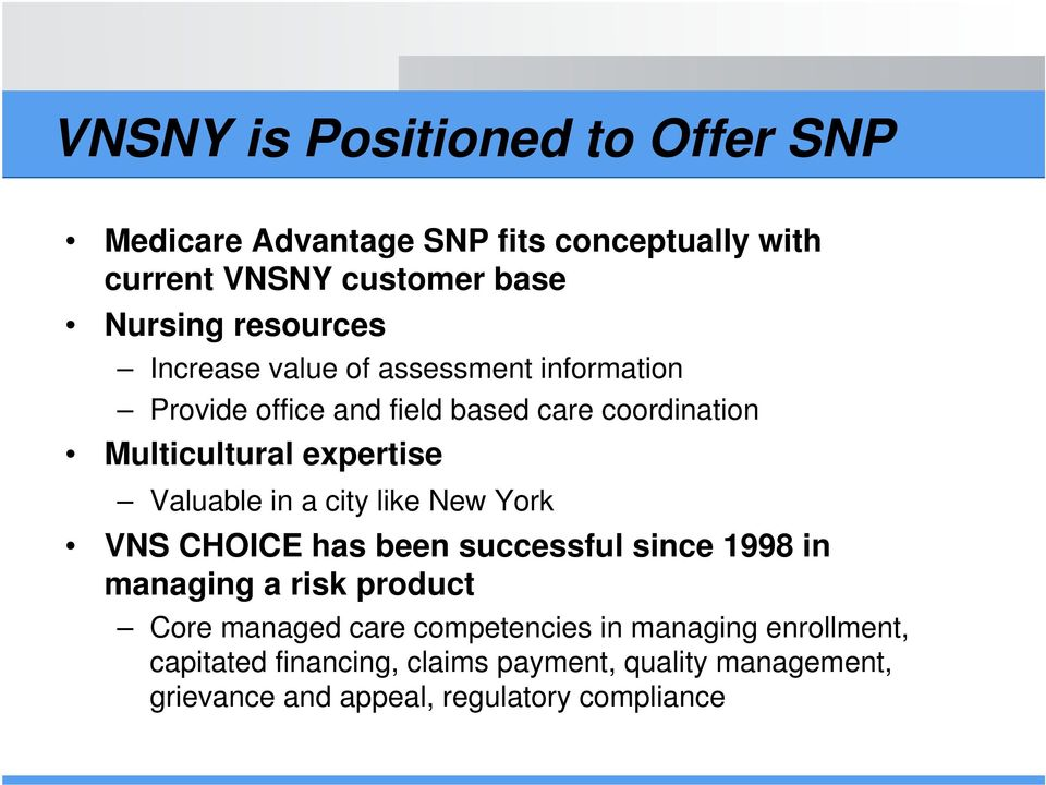 Valuable in a city like New York VNS CHOICE has been successful since 1998 in managing a risk product Core managed care