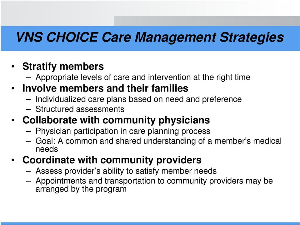 Physician participation in care planning process Goal: A common and shared understanding of a member s medical needs Coordinate with