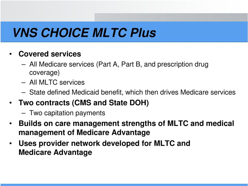 contracts (CMS and State DOH) Two capitation payments Builds on care management strengths of MLTC and