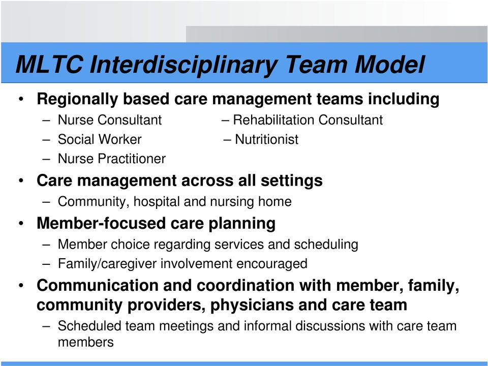 planning Member choice regarding services and scheduling Family/caregiver involvement encouraged Communication and coordination with