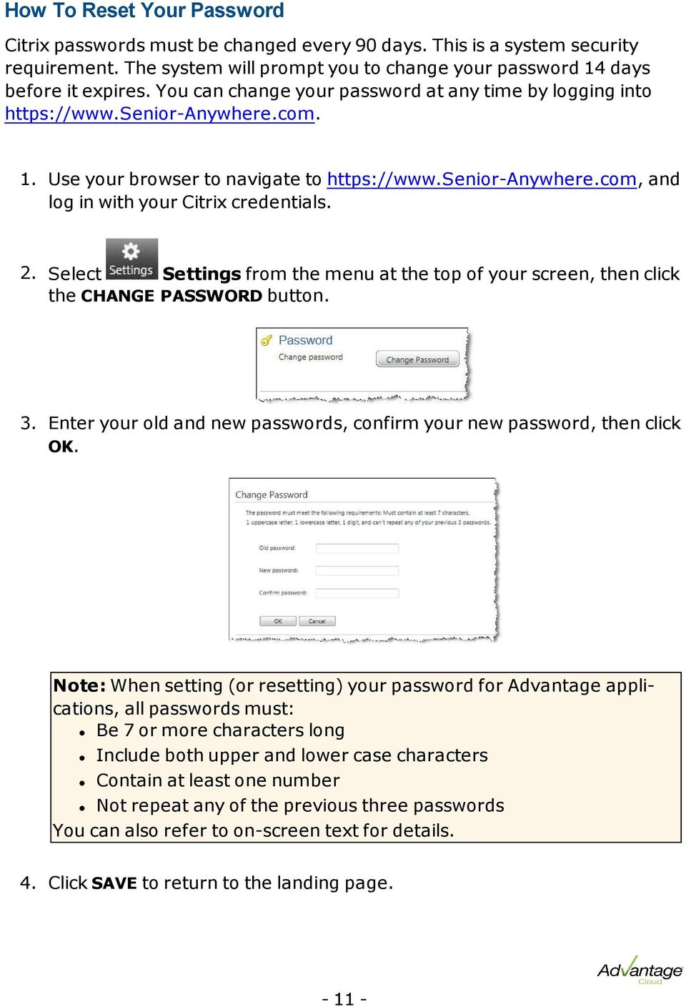 2. Select Settings from the menu at the top of your screen, then click the CHANGE PASSWORD button. 3. Enter your old and new passwords, confirm your new password, then click OK.