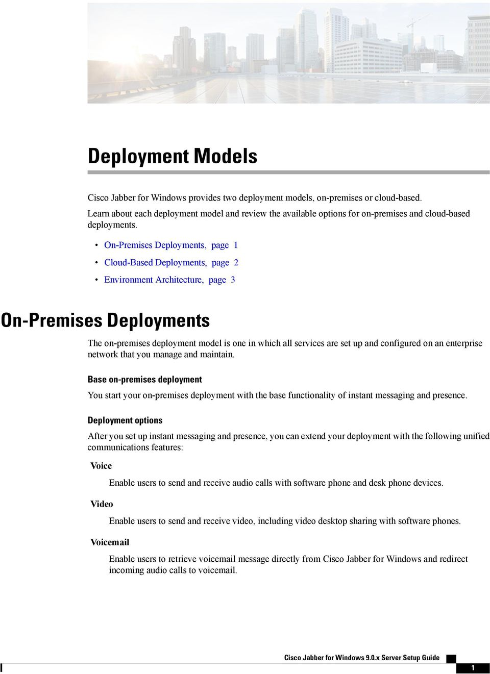 On-Premises Deployments, page 1 Cloud-Based Deployments, page 2 Environment Architecture, page 3 On-Premises Deployments The on-premises deployment model is one in which all services are set up and