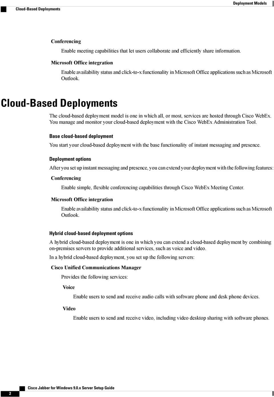Cloud-Based Deployments The cloud-based deployment model is one in which all, or most, services are hosted through Cisco WebEx.