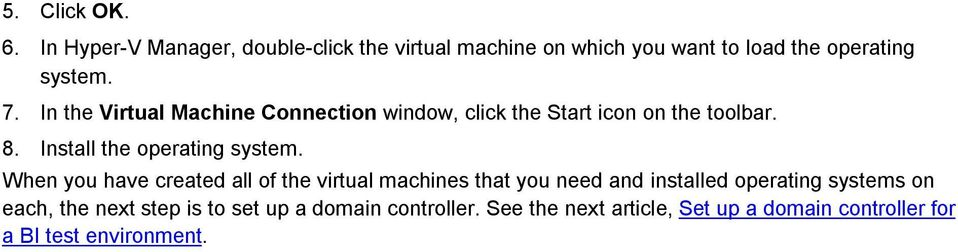 In the Virtual Machine Connection window, click the Start icon on the toolbar. 8. Install the operating system.
