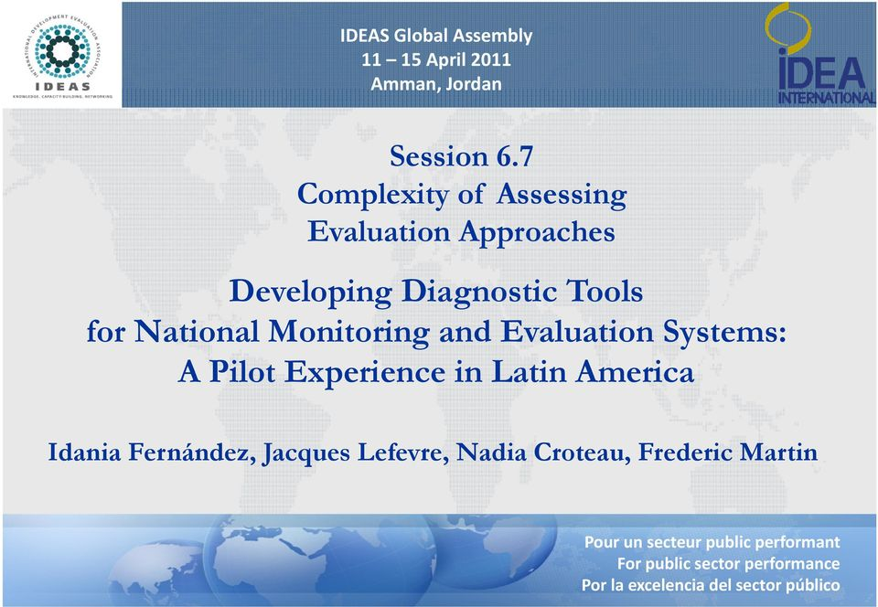 Monitoring and Evaluation Systems: A Pilot Experience in Latin America Idania Fernández, Jacques