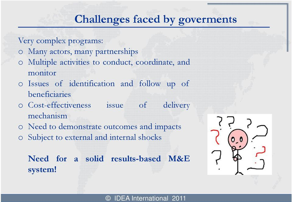 up of beneficiaries o Cost-effectiveness issue of delivery mechanism o Need to demonstrate