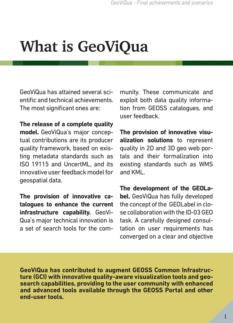 GeoViQua s major conceptual contributions are its producer quality framework, based on existing metadata standards such as ISO 19115 and UncertML, and its innovative user feedback model for
