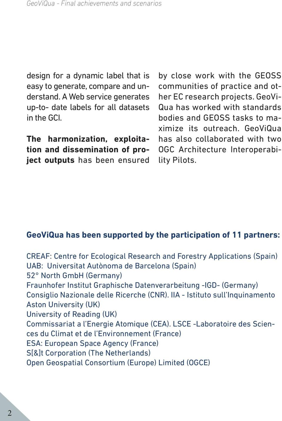 GeoVi- Qua has worked with standards bodies and GEOSS tasks to maximize its outreach. GeoViQua has also collaborated with two OGC Architecture Interoperability Pilots.