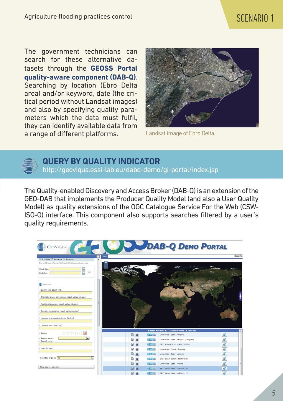 available data from a range of different platforms. Landsat image of Ebro Delta. QUERY BY QUALITY INDICATOR http://geoviqua.essi-lab.eu/dabq-demo/gi-portal/index.