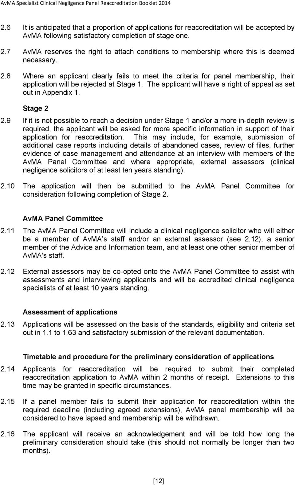 8 Where an applicant clearly fails to meet the criteria for panel membership, their application will be rejected at Stage 1. The applicant will have a right of appeal as set out in Appendix 1.