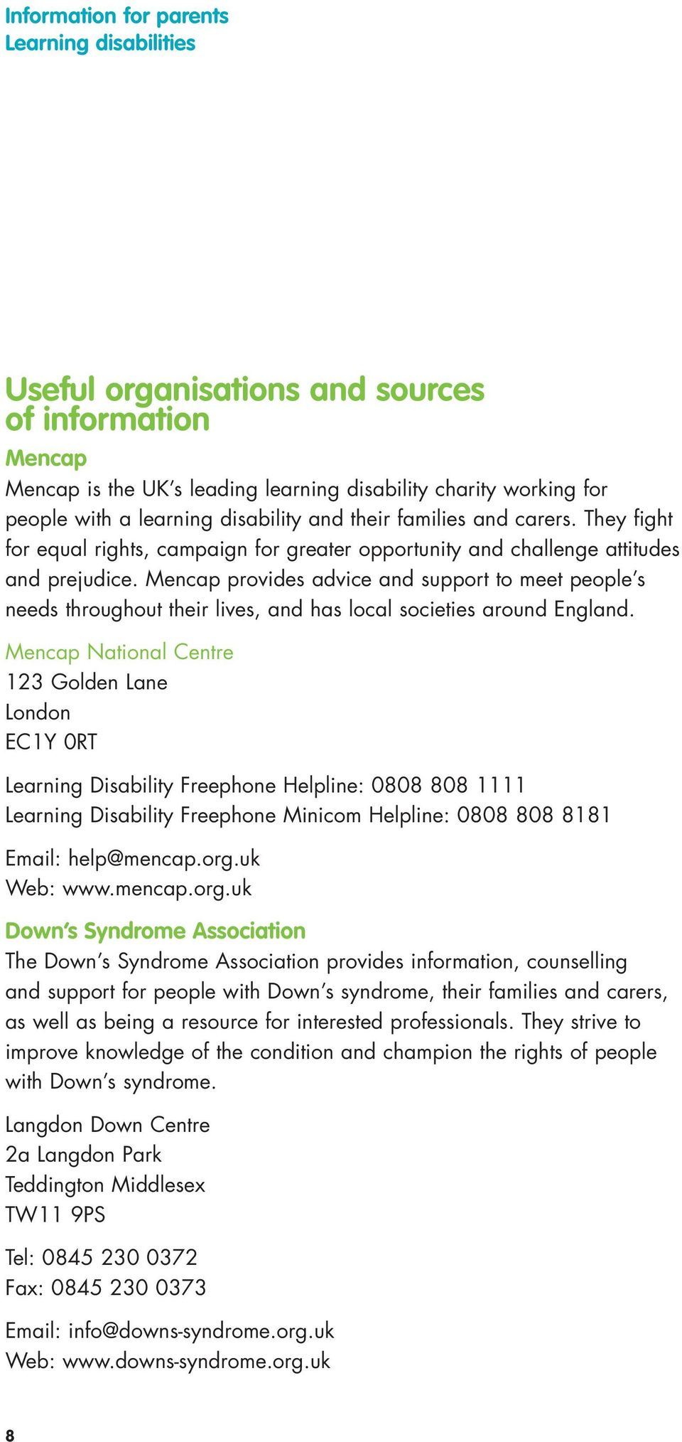 Mencap provides advice and support to meet people s needs throughout their lives, and has local societies around England.