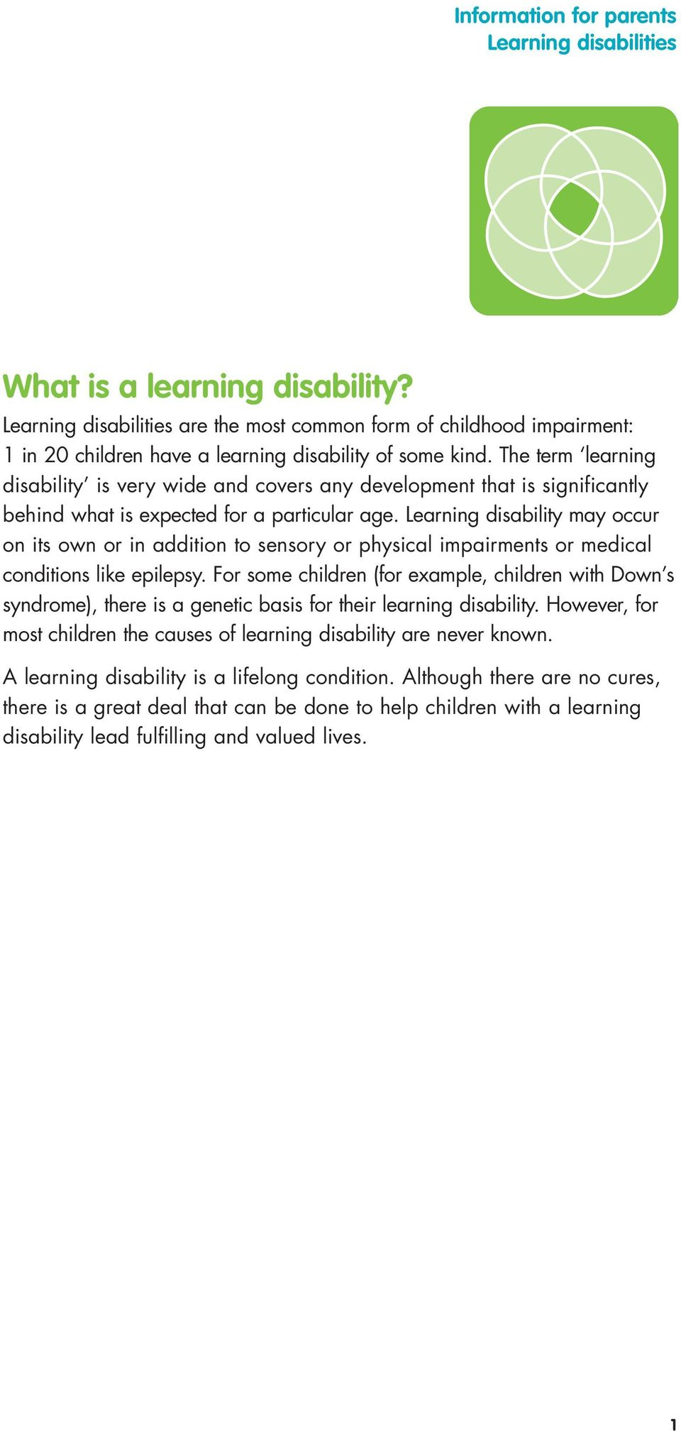 Learning disability may occur on its own or in addition to sensory or physical impairments or medical conditions like epilepsy.