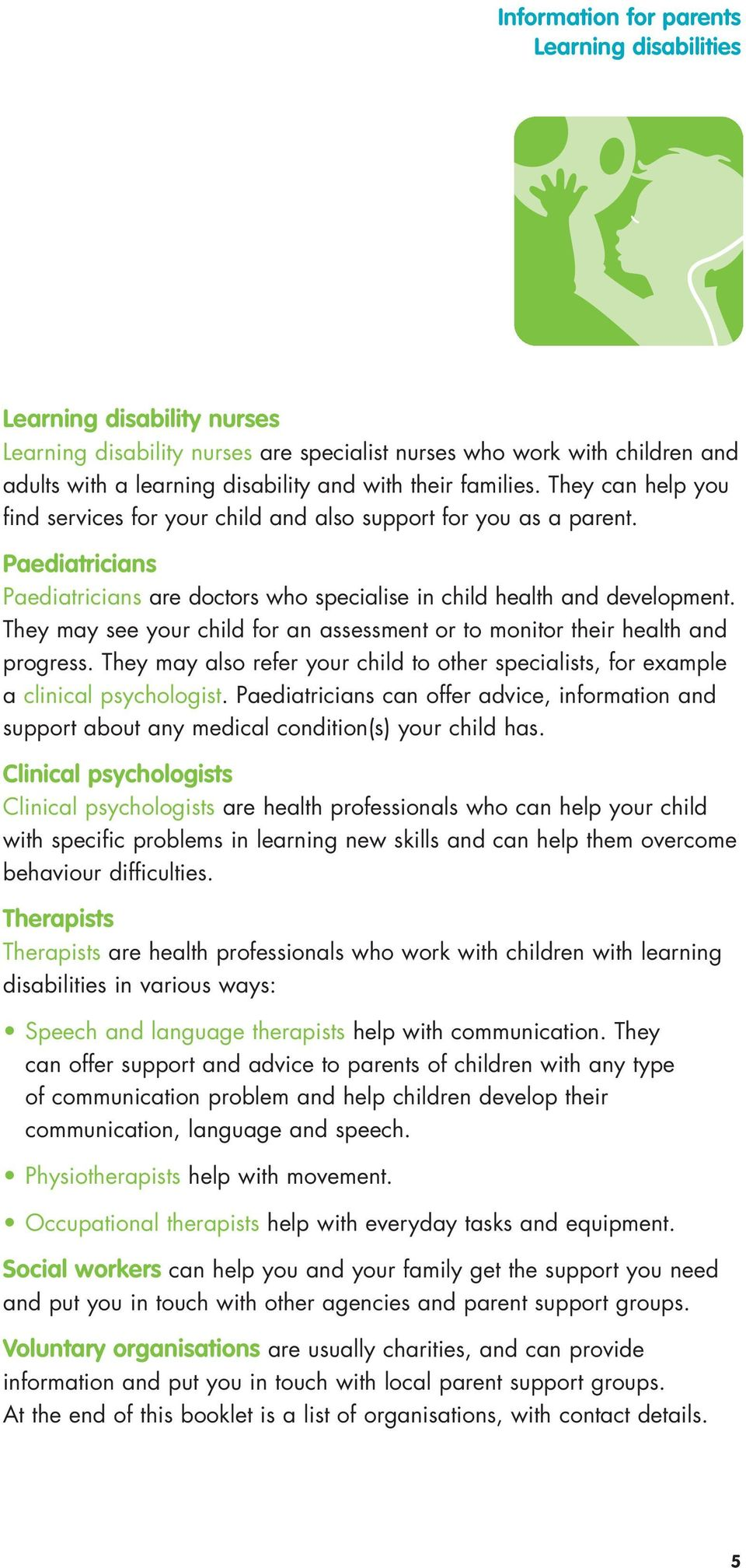 They may see your child for an assessment or to monitor their health and progress. They may also refer your child to other specialists, for example a clinical psychologist.