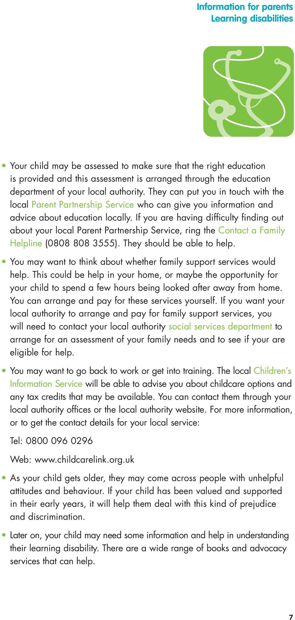 If you are having difficulty finding out about your local Parent Partnership Service, ring the Contact a Family Helpline (0808 808 3555). They should be able to help.