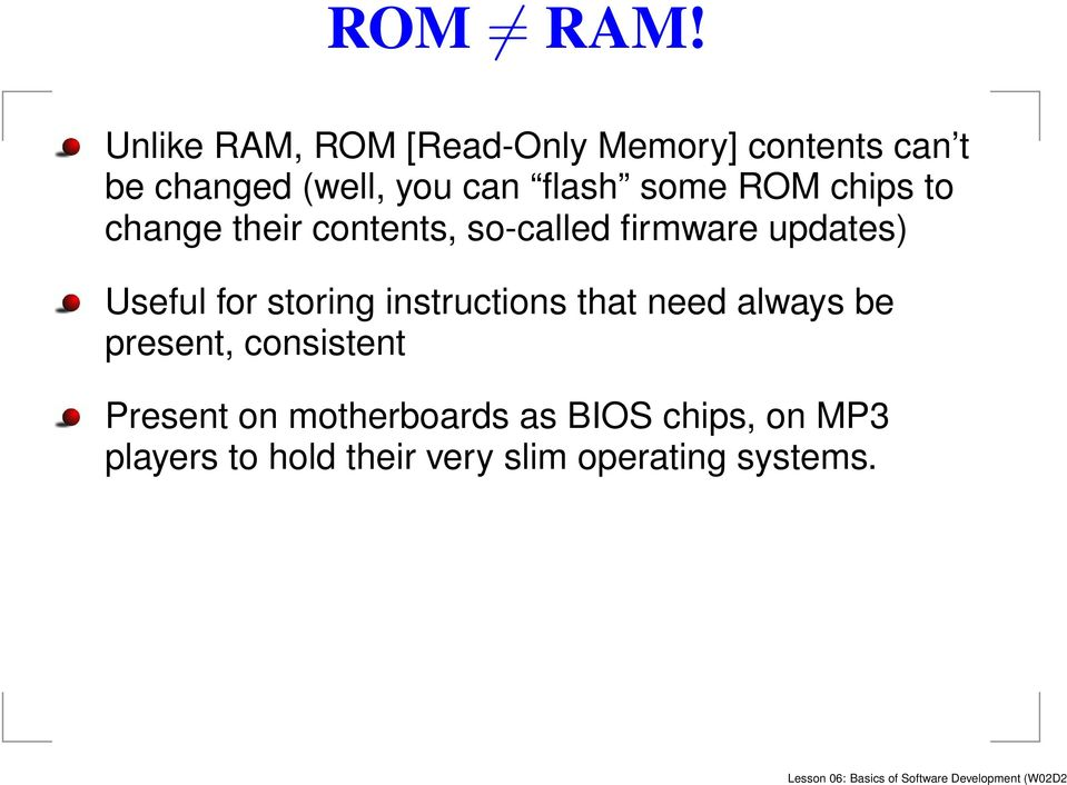 chips to change their contents, so-called firmware updates) Useful for storing instructions