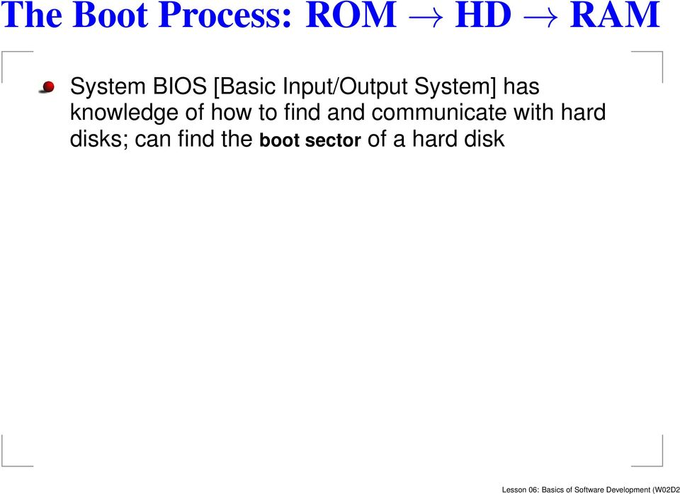 communicate with hard disks; can find the boot sector