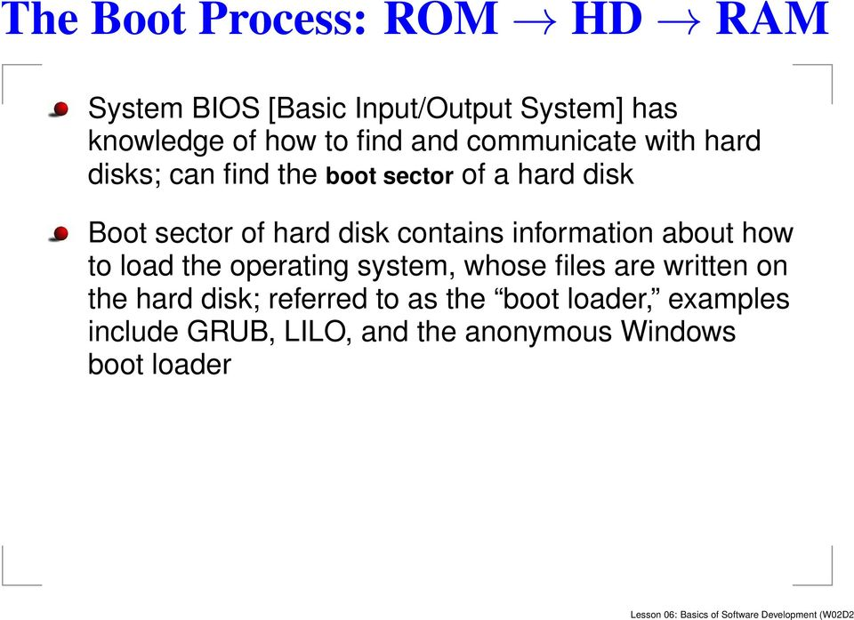 information about how to load the operating system, whose files are written on the hard disk; referred to as